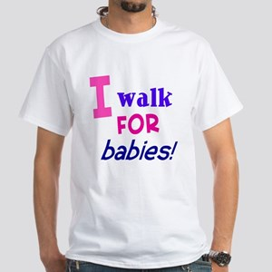 I walk for babies White T-Shirt